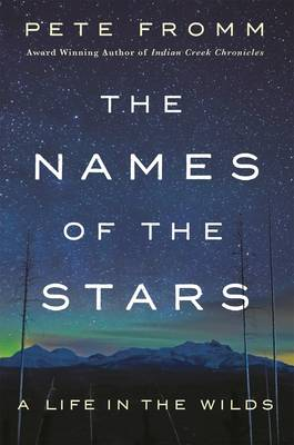 The Names of the Stars: A Life in the Wilds (Hardback)