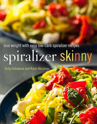 Spiralizer Skinny: Spiralize Yourself Slim with Easy Low-Carb Recipes (Paperback)