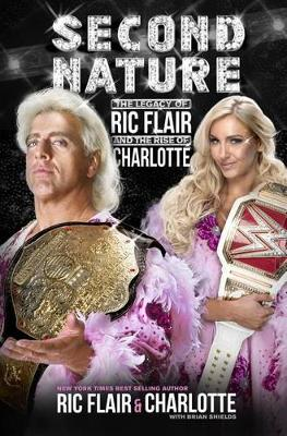 Second Nature: The Legacy of Ric Flair and the Rise of Charlotte (Hardback)