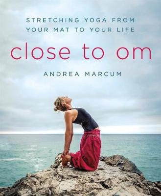 Close to Om: Stretching Yoga from Your Mat to Your Life (Paperback)