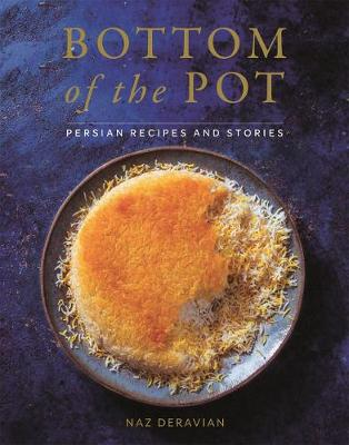 Bottom of the Pot: Persian Recipes and Stories (Hardback)