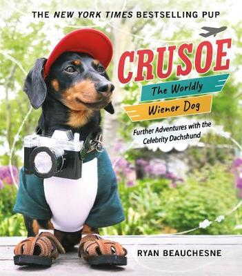 Crusoe, the Worldly Wiener Dog: Further Adventures with the Celebrity Dachshund (Hardback)
