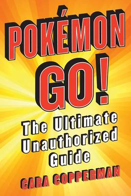 Pokemon GO!: The Ultimate Unauthorized Guide (Paperback)