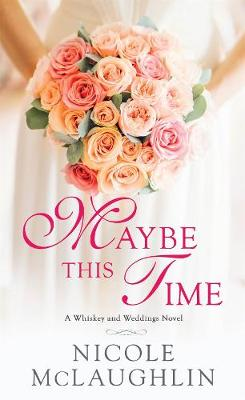 Maybe This Time - Whiskey and Weddings (Paperback)