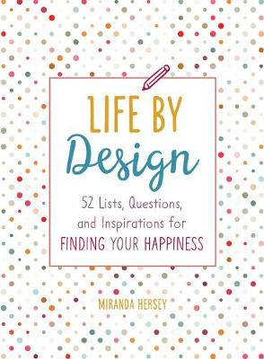 Life by Design: 52 Lists, Questions, and Inspirations for Finding Your Happiness (Paperback)