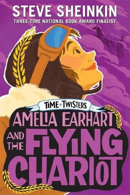 Amelia Earhart and the Flying Chariot - Time Twisters (Paperback)
