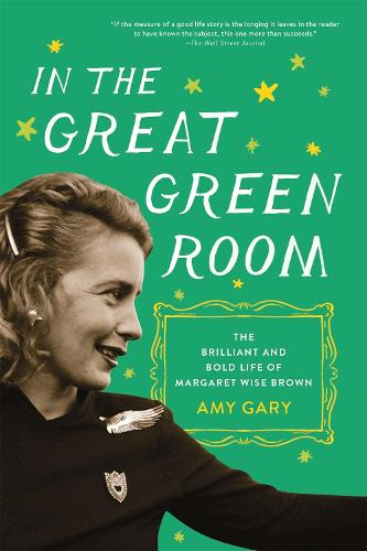 In the Great Green Room: The Brilliant and Bold Life of Margaret Wise Brown (Paperback)