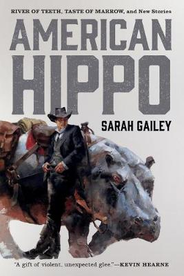 American Hippo: River of Teeth, Taste of Marrow, and New Stories (Paperback)