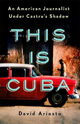 This is Cuba: An American Journalist Under Castro's Shadow (Hardback)