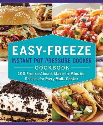 Easy-Freeze Instant Pot Pressure Cooker Cookbook: 100 Freeze-Ahead, Make-in-Minutes Recipes for Every Multi-Cooker (Paperback)