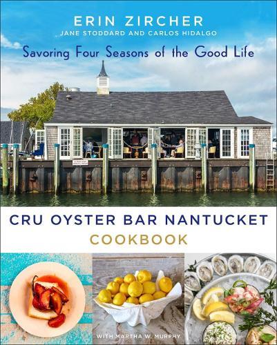 CRU Oyster Bar Nantucket Cookbook: Savoring Four Seasons of the Good Life (Hardback)
