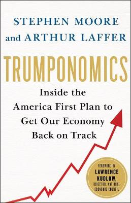 Trumponomics: Inside the America First Plan to Get Our Economy Back on Track (Hardback)