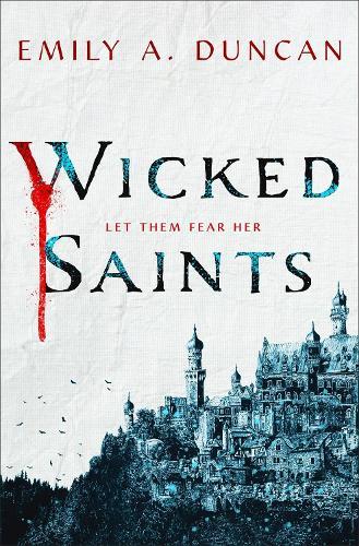 Wicked Saints: A Novel - Something Dark and Holy (Hardback)