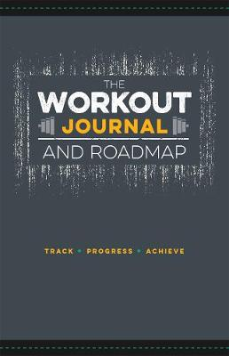 The Workout Journal and Roadmap: Track. Progress. Achieve. (Paperback)