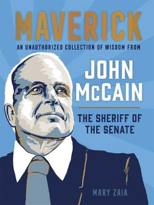 Maverick: An Unauthorized Collection of Wisdom from John Mccain, the Sheriff of the Senate (Hardback)