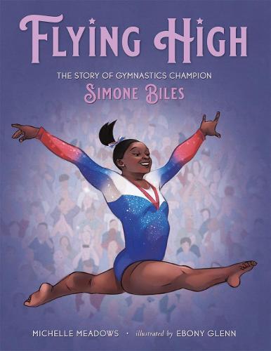 Flying High: The Story of Gymnastics Champion Simone Biles - Who Did It First? (Hardback)