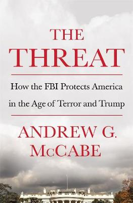 The Threat: How the FBI Protects America in the Age of Terror and Trump (Hardback)