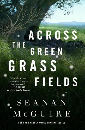 Across The Green Grass Fields: Wayward Children #6 (Hardback)