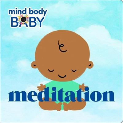 Mind Body Baby: Meditation - Mind Body Baby (Board book)