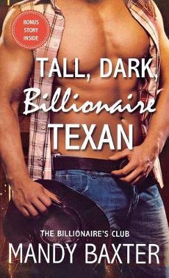 Tall, Dark, Billionaire Texan: The Billionaire's Club (the Billionaire Cowboy, the Billion Dollar Player, Rocked by the Billionaire, the Billionaire Sheriff) - Billionaire's Club: Texas (Paperback)