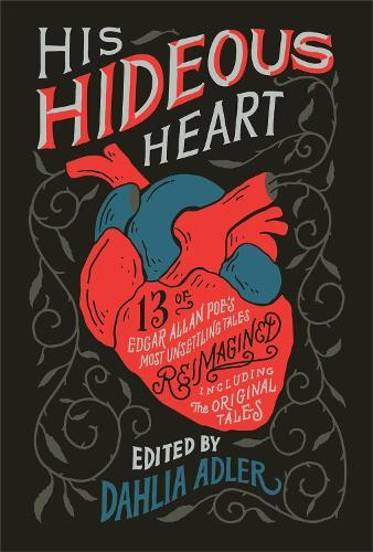 His Hideous Heart: Thirteen of Edgar Allan Poe's Most Unsettling Tales Reimagined (Hardback)