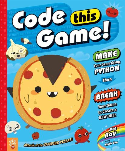 Code This Game!: Make Your Game Using Python, Then Break Your Game to Create a New One! (Hardback)