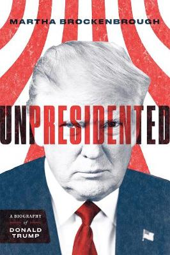 Unpresidented: A Biography of Donald Trump (Hardback)