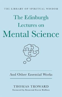The Edinburgh Lectures on Mental Science: And Other Essential Works: (The Library of Spiritual Wisdom) - The Library of Spiritual Wisdom (Hardback)