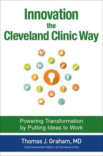 Innovation the Cleveland Clinic Way: Powering Transformation by Putting Ideas to Work (Hardback)