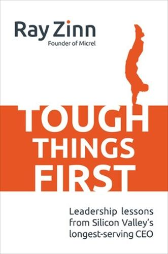 Tough Things First: Leadership Lessons from Silicon Valley's Longest Serving CEO (Hardback)