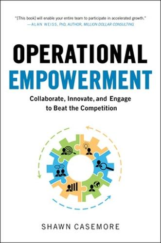 Operational Empowerment: Collaborate, Innovate, and Engage to Beat the Competition (Hardback)