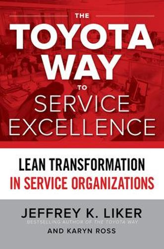 The Toyota Way to Service Excellence: Lean Transformation in Service Organizations (Hardback)