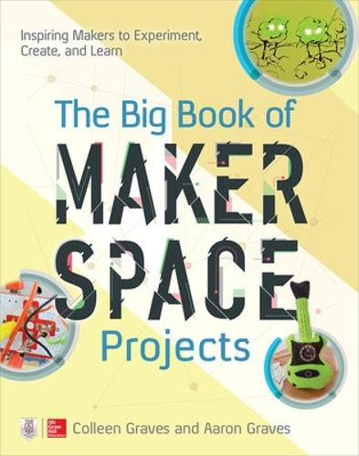 The Big Book of Makerspace Projects: Inspiring Makers to Experiment, Create, and Learn (Paperback)