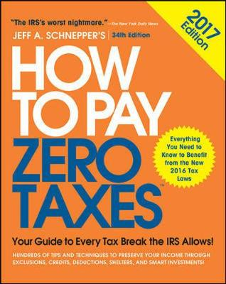 How to Pay Zero Taxes, 2017: Your Guide to Every Tax Break the IRS Allows (Paperback)