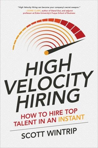 High Velocity Hiring: How to Hire Top Talent in an Instant (Paperback)