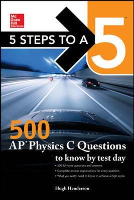 5 Steps to a 5: 500 AP Physics C Questions to Know by Test Day (Paperback)