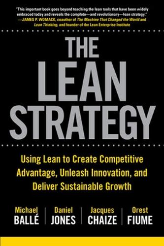 The Lean Strategy: Using Lean to Create Competitive Advantage, Unleash Innovation, and Deliver Sustainable Growth (Hardback)