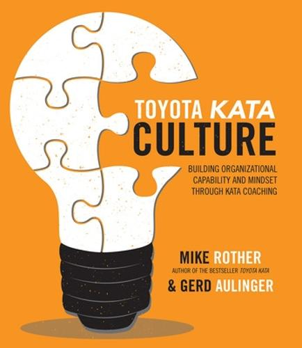 Toyota Kata Culture: Building Organizational Capability and Mindset through Kata Coaching (Hardback)