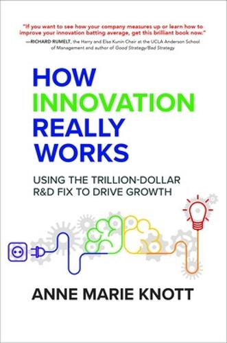How Innovation Really Works: Using the Trillion-Dollar R&D Fix to Drive Growth (Hardback)