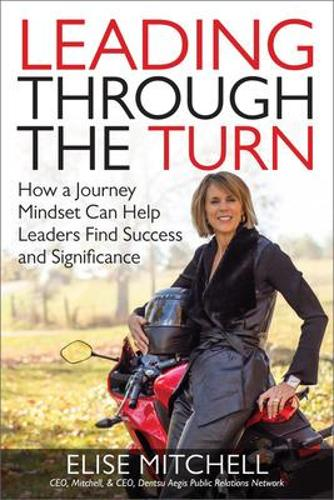 Leading Through the Turn: How a Journey Mindset Can Help Leaders Find Success and Significance (Hardback)