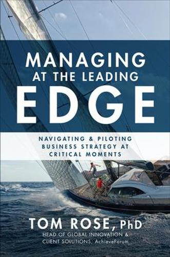 Managing at the Leading Edge: Navigating and Piloting Business Strategy at Critical Moments (Hardback)