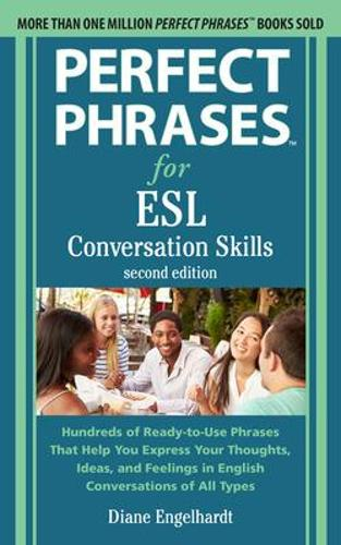 Perfect Phrases for ESL: Conversation Skills, Second Edition (Paperback)