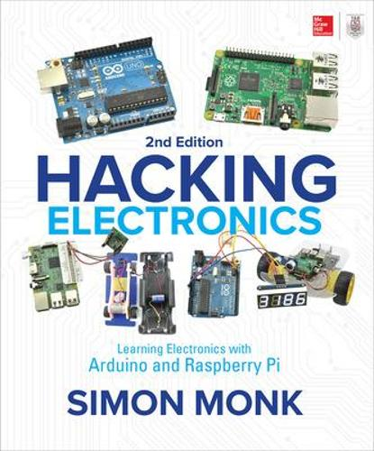 Hacking Electronics: Learning Electronics with Arduino and Raspberry Pi, Second Edition (Paperback)