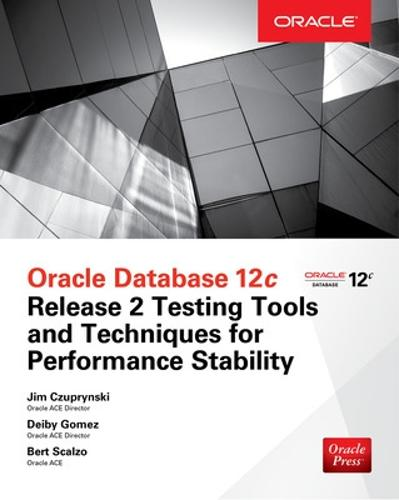 Oracle Database 12c Release 2 Testing Tools and Techniques for Performance and Scalability (Paperback)