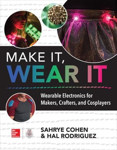 Make It, Wear It: Wearable Electronics for Makers, Crafters, and Cosplayers (Paperback)