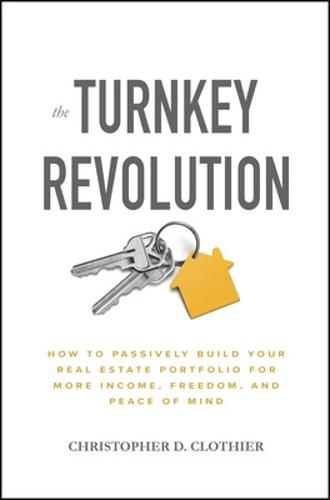 The Turnkey Revolution: How to Passively Build Your Real Estate Portfolio for More Income, Freedom, and Peace of Mind (Hardback)