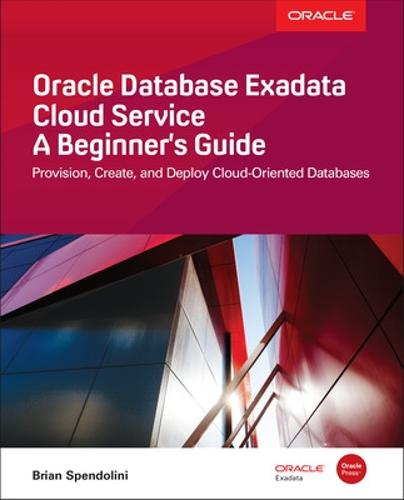 Oracle Database Exadata Cloud Service: A Beginner's Guide (Paperback)