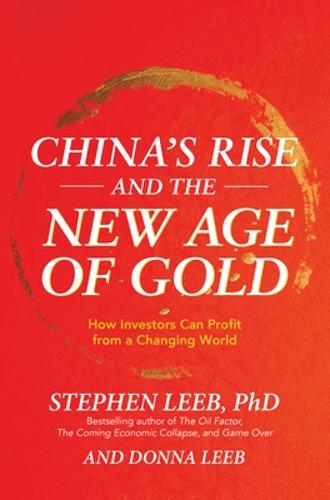 China's Rise and the New Age of Gold: How Investors Can Profit from a Changing World (Hardback)