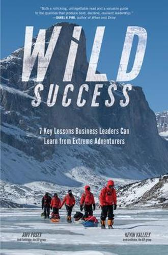 Wild Success: 9 Key Lessons Business Leaders Can use from Extreme Adventures (Paperback)