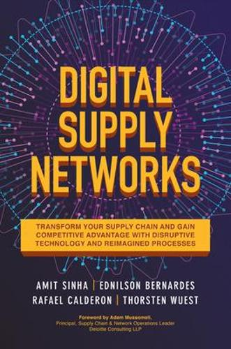 Digital Supply Networks: Transform Your Supply Chain and Gain Competitive Advantage with New Technology and Processes (Hardback)